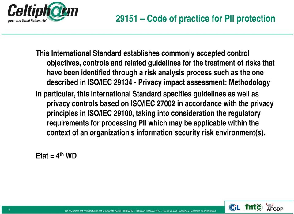 International Standard specifies guidelines as well as privacy controls based on ISO/IEC 27002 in accordance with the privacy principles in ISO/IEC 29100, taking into