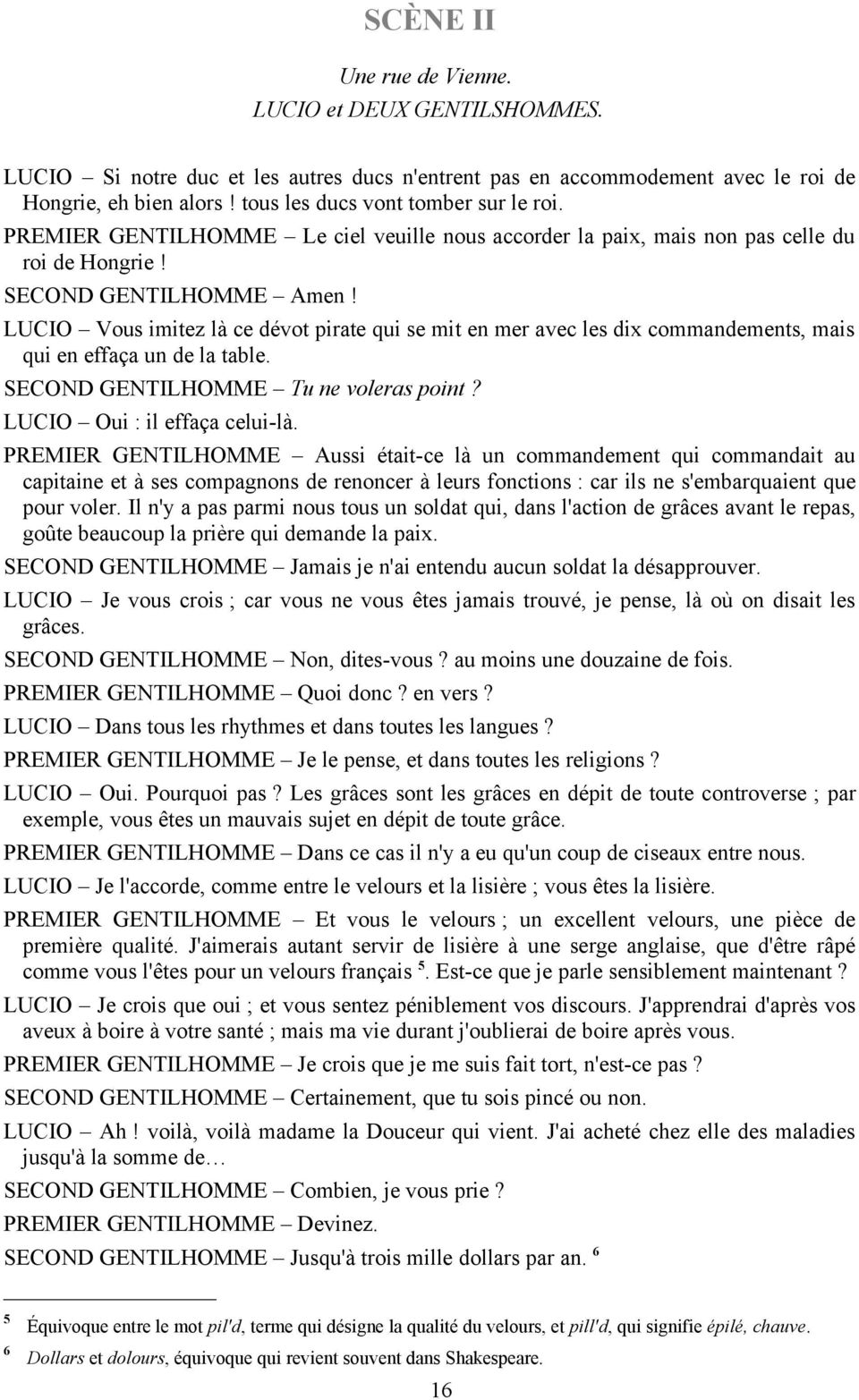 LUCIO Vous imitez là ce dévot pirate qui se mit en mer avec les dix commandements, mais qui en effaça un de la table. SECOND GENTILHOMME Tu ne voleras point? LUCIO Oui : il effaça celui-là.