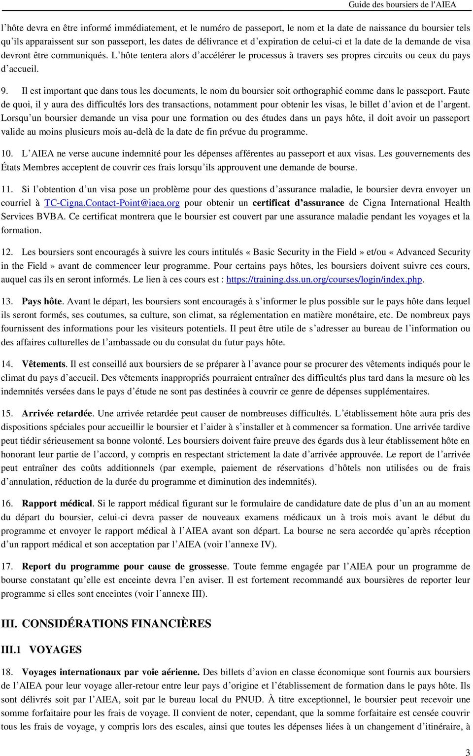 Il et important que dan tou le document, le nom du bourier oit orthographié comme dan le paeport.