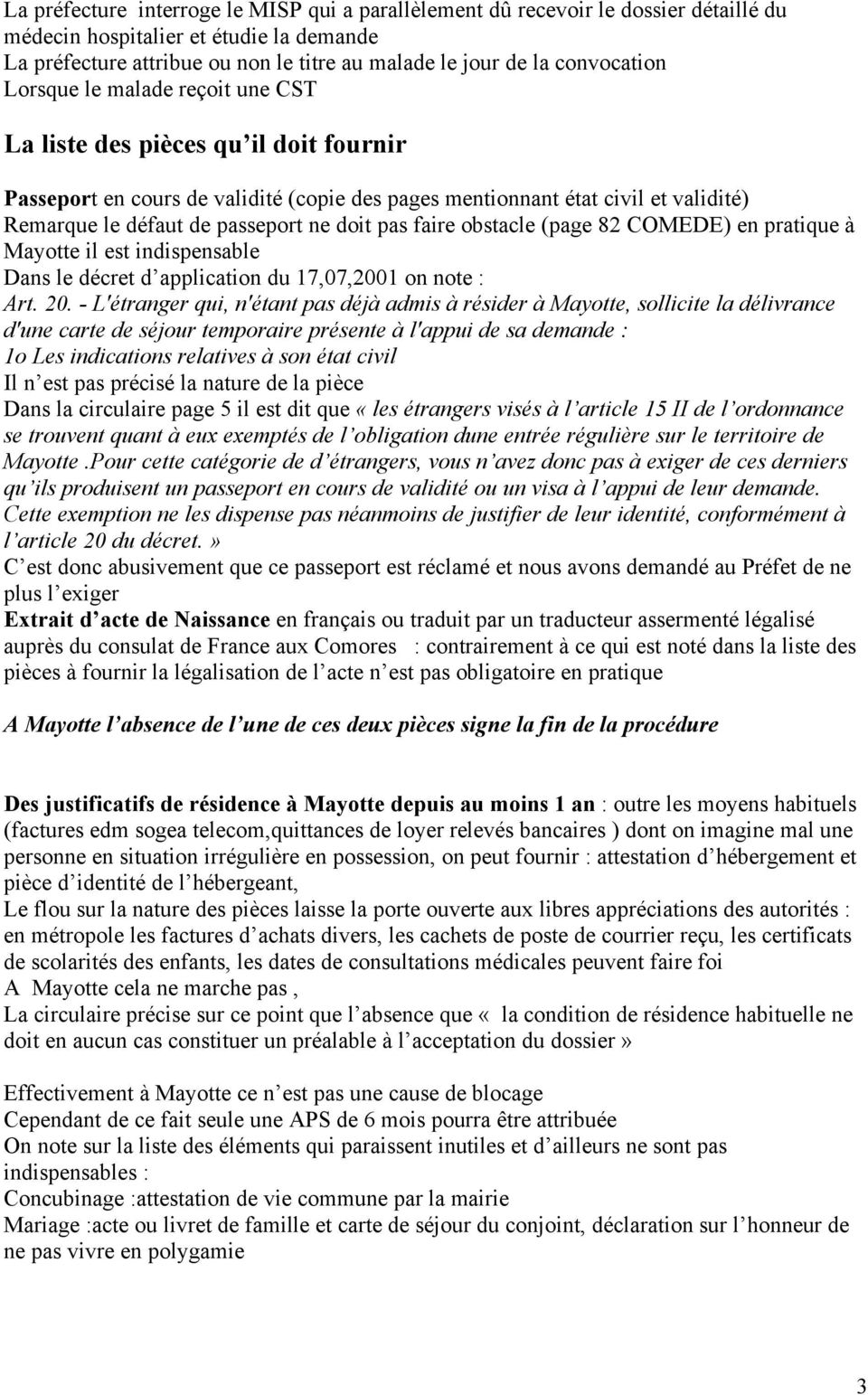 ne doit pas faire obstacle (page 82 COMEDE) en pratique à Mayotte il est indispensable Dans le décret d application du 17,07,2001 on note : Art. 20.