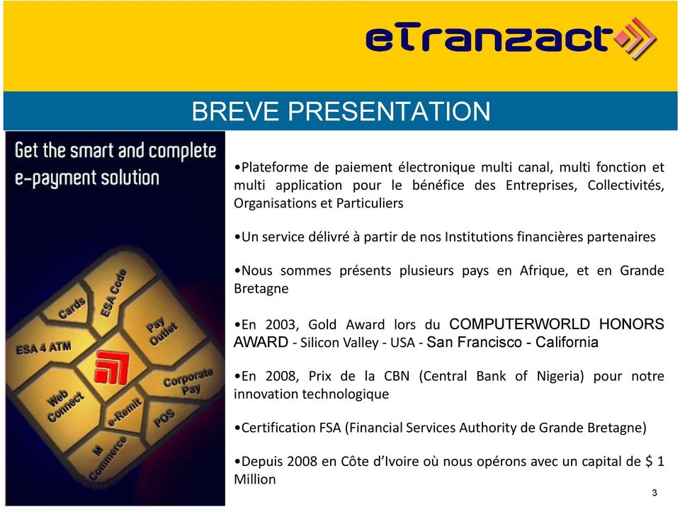 Bretagne En 2003, Gold Award lors du COMPUTERWORLD HONORS AWARD Silicon Valley USA San Francisco - California En 2008, Prix de la CBN (Central Bank of Nigeria) pour
