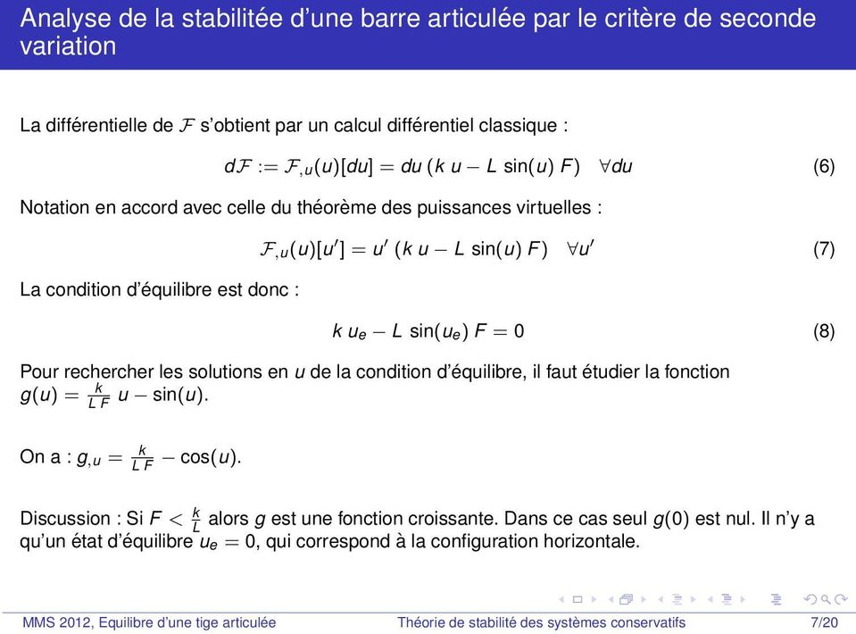 les solutions en u de la condition d équilibre, il faut étudier la fonction g(u) = k L F u sin(u). On a : g,u = k L F cos(u). Discussion : Si F < k alors g est une fonction croissante.