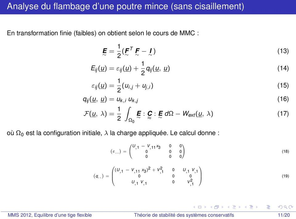 (u, λ) (17) Ω 0 où Ω 0 est la configuration initiale, λ la charge appliquée. Le calcul donne : U ( ),1 V,11 x 3 0 0 ε.