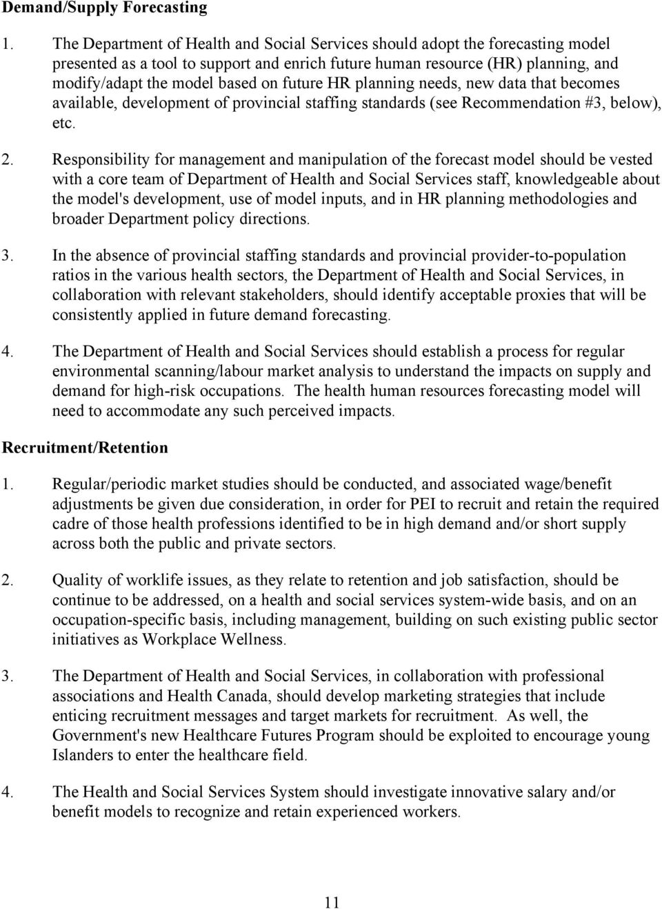future HR planning needs, new data that becomes available, development of provincial staffing standards (see Recommendation #3, below), etc. 2.