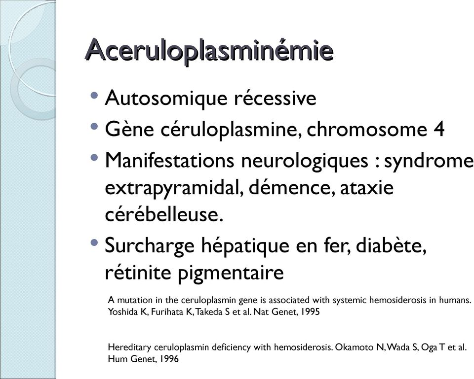 Surcharge hépatique en fer, diabète, rétinite pigmentaire A mutation in the ceruloplasmin gene is associated with