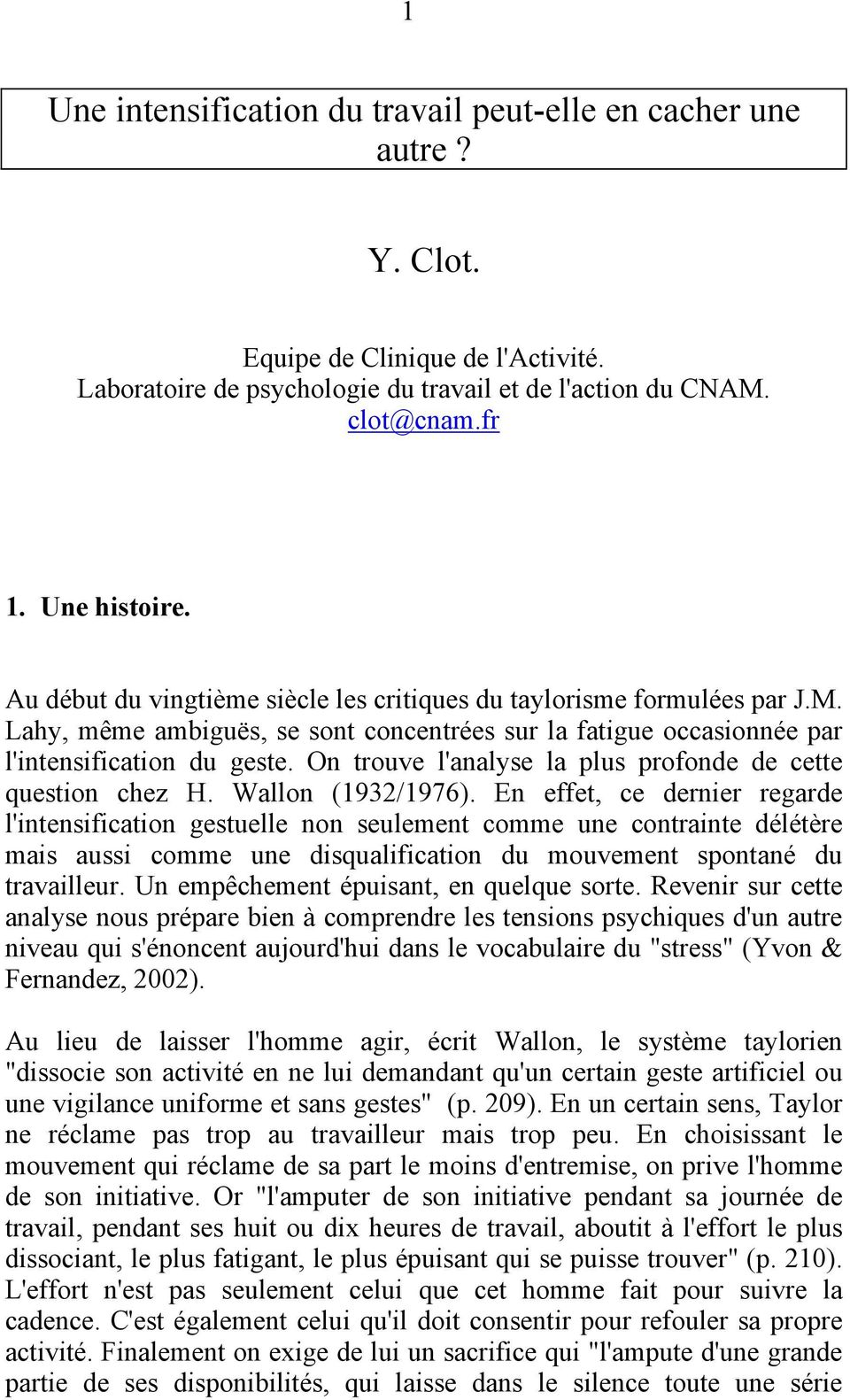 On trouve l'analyse la plus profonde de cette question chez H. Wallon (1932/1976).