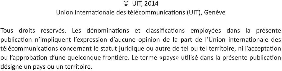 Denominations and classifications employed in this publication do not imply any télécommunications concernant le statut juridique ou autre de tel ou tel territoire, ni l acceptation opinion on the