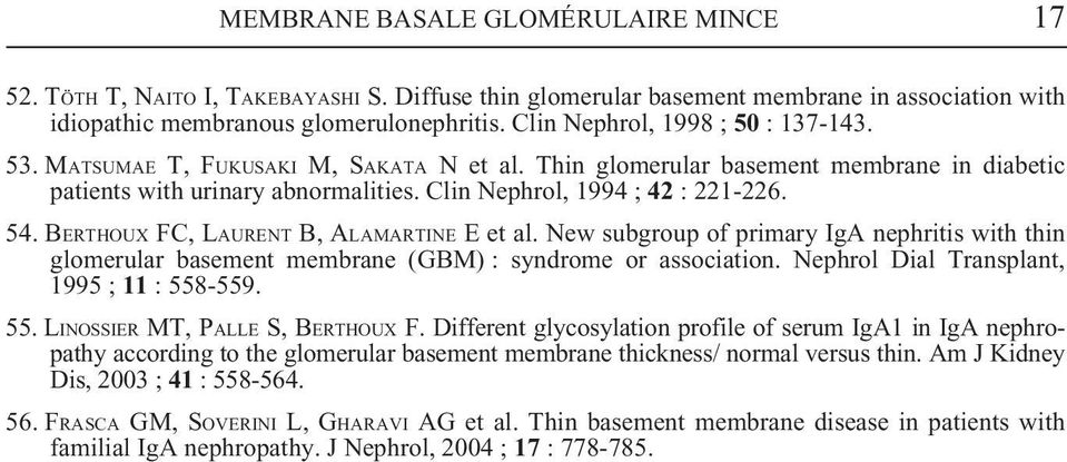 BERTHOUX FC, LAURENT B, ALAMARTINE E et al. New subgroup of primary IgA nephritis with thin glomerular basement membrane (GBM) : syndrome or association. Nephrol Dial Transplant, 1995 ; 11 : 558-559.