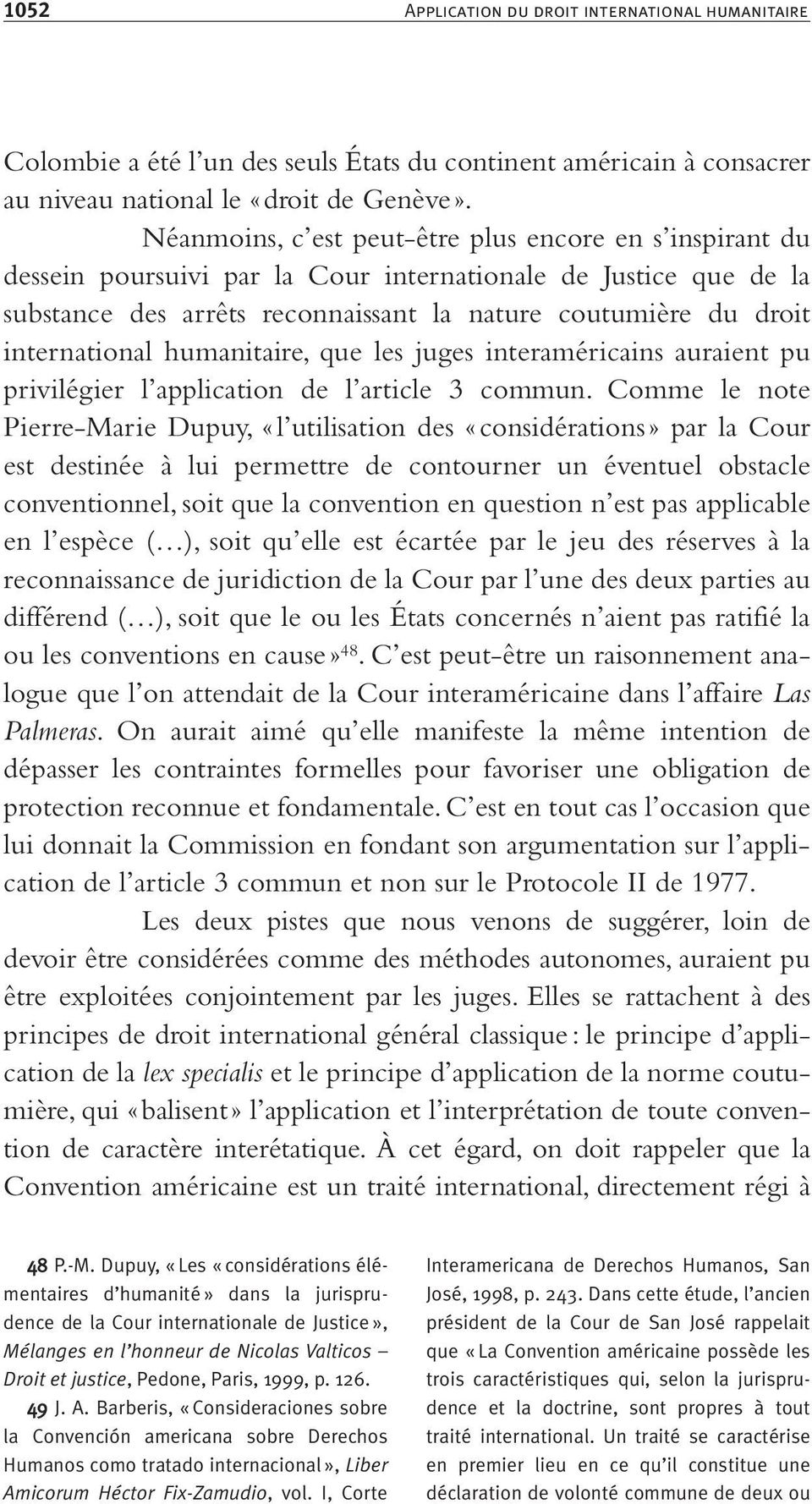 international humanitaire, que les juges interaméricains auraient pu privilégier l application de l article 3 commun.