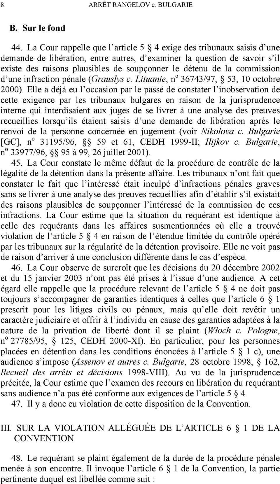 la commission d une infraction pénale (Grauslys c. Lituanie, n o 36743/97, 53, 10 octobre 2000).
