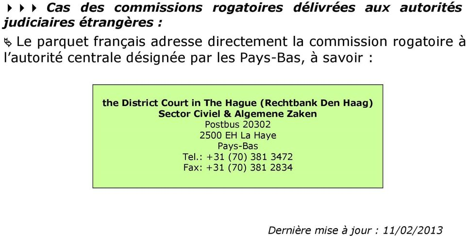 : the District Court in The Hague (Rechtbank Den Haag) Sector Civiel & Algemene Zaken Postbus 20302