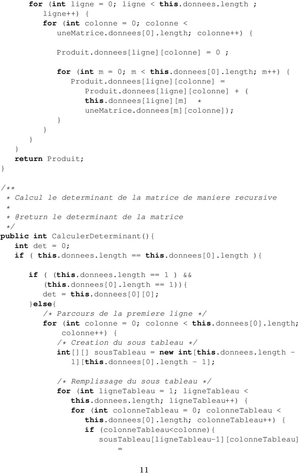 donnees[m][colonne]); return Produit; Calcul le determinant de la matrice de maniere recursive @return le determinant de la matrice public int CalculerDeterminant(){ int det = 0; if ( this.donnees.length == this.