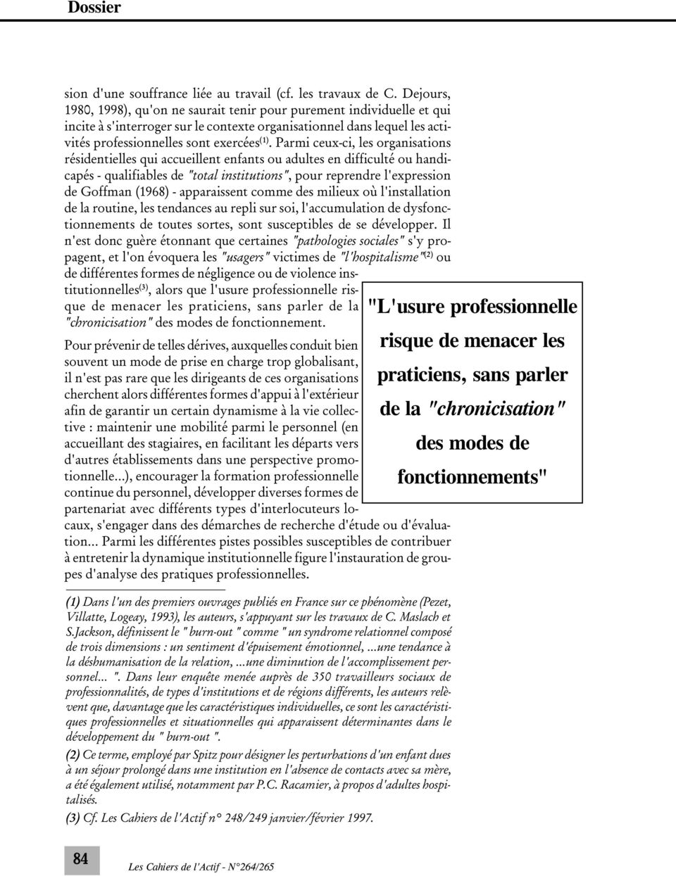 "Parmi ceux-ci, les organisations résidentielles qui accueillent enfants ou adultes en difficulté ou handicapés - qualifiables de ""total institutions"", pour reprendre l'expression de Goffman (1968) -"