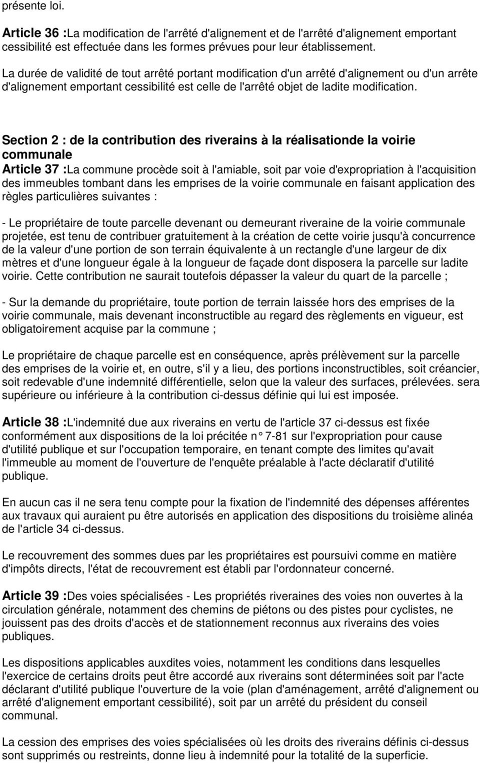 Section 2 : de la contribution des riverains à la réalisationde la voirie communale Article 37 :La commune procède soit à l'amiable, soit par voie d'expropriation à l'acquisition des immeubles