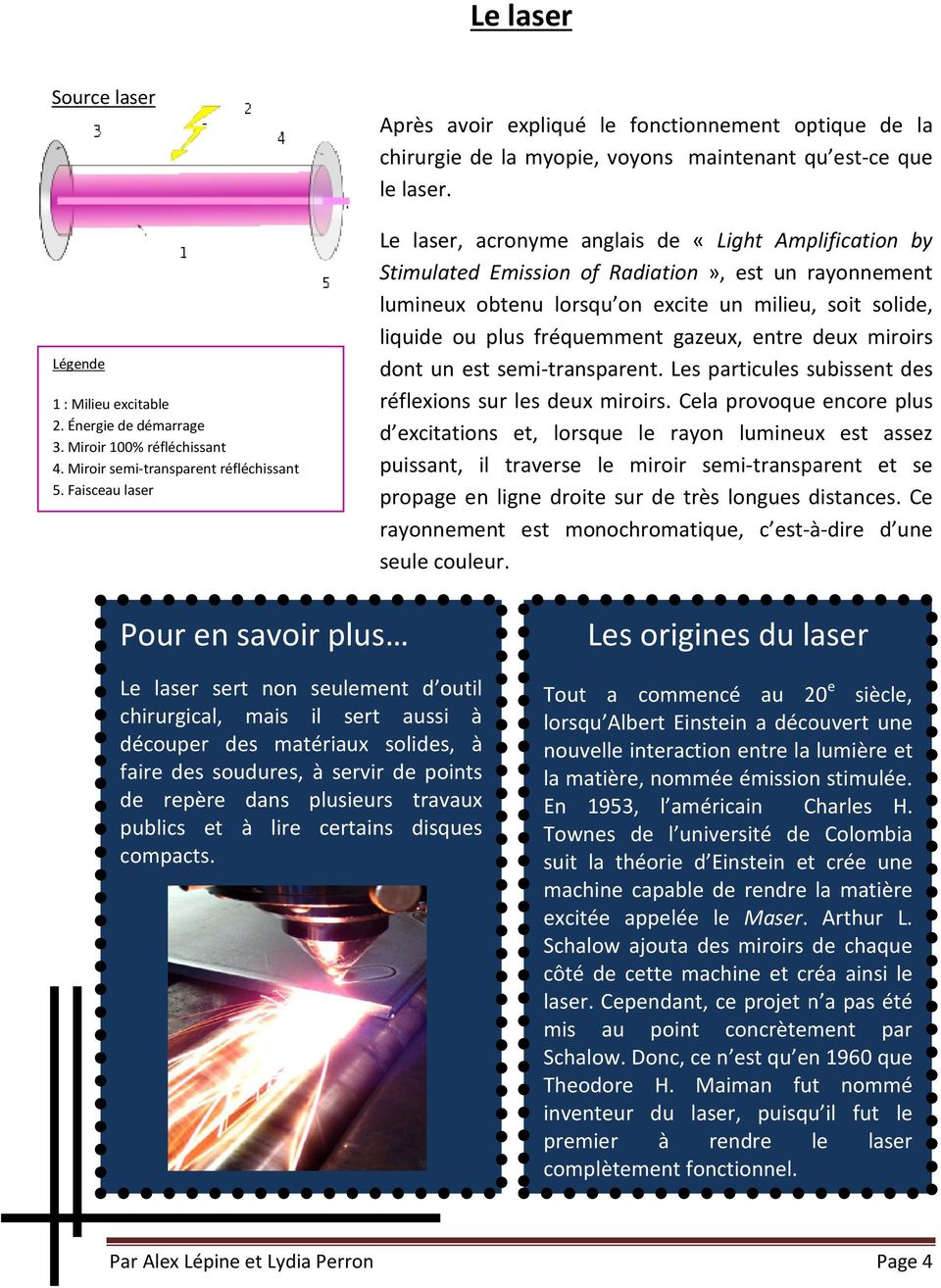 Le laser, acronyme anglais de «Light Amplification by Stimulated Emission of Radiation», est un rayonnement lumineux obtenu lorsqu on excite un milieu, soit solide, liquide ou plus fréquemment