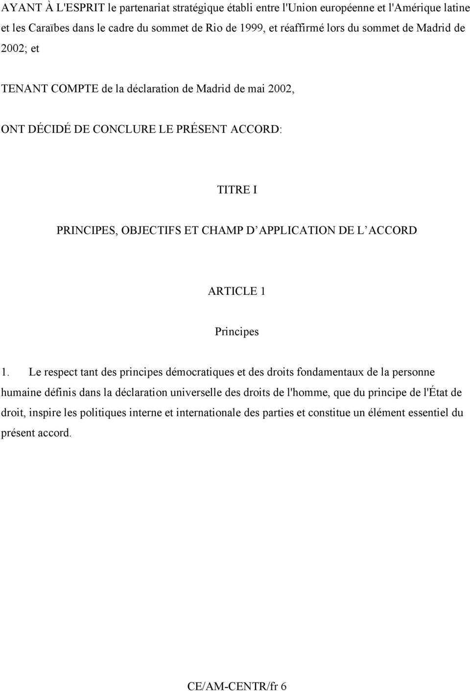 DE L ACCORD ARTICLE 1 Principes 1.