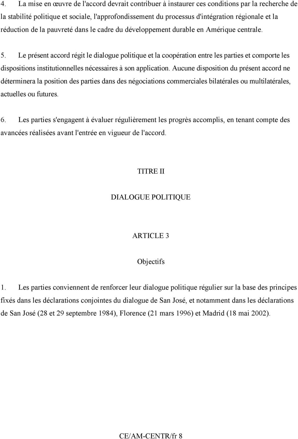 Le présent accord régit le dialogue politique et la coopération entre les parties et comporte les dispositions institutionnelles nécessaires à son application.