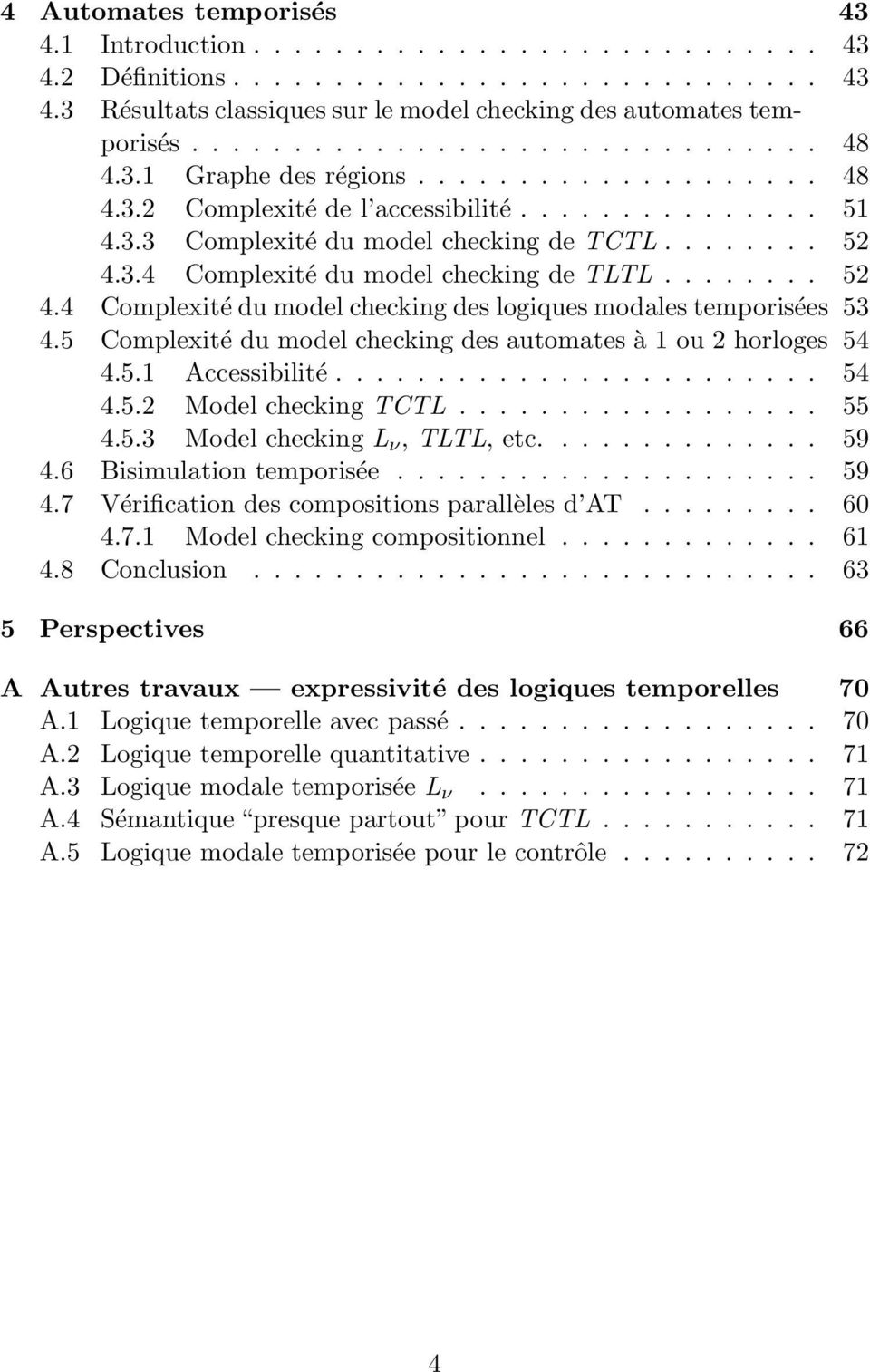 ....... 52 4.4 Complexité du model checking des logiques modales temporisées 53 4.5 Complexité du model checking des automates à 1 ou 2 horloges 54 4.5.1 Accessibilité........................ 54 4.5.2 Model checking TCTL.