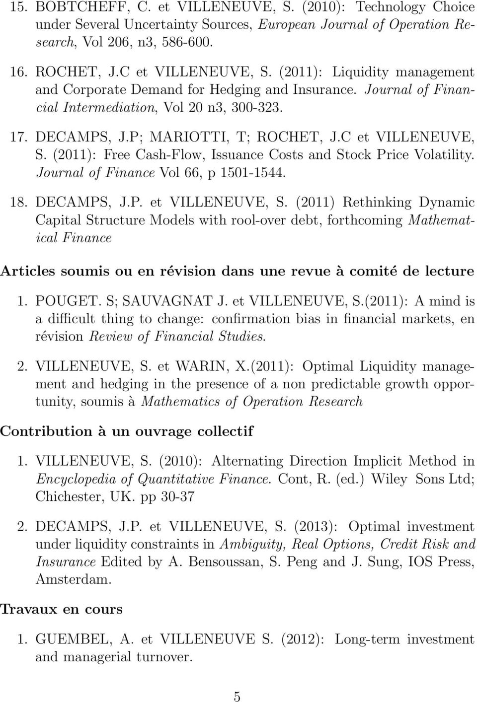 (2011): Free Cash-Flow, Issuance Costs and Stock Price Volatility. Journal of Finance Vol 66, p 1501-1544. 18. DECAMPS, J.P. et VILLENEUVE, S.