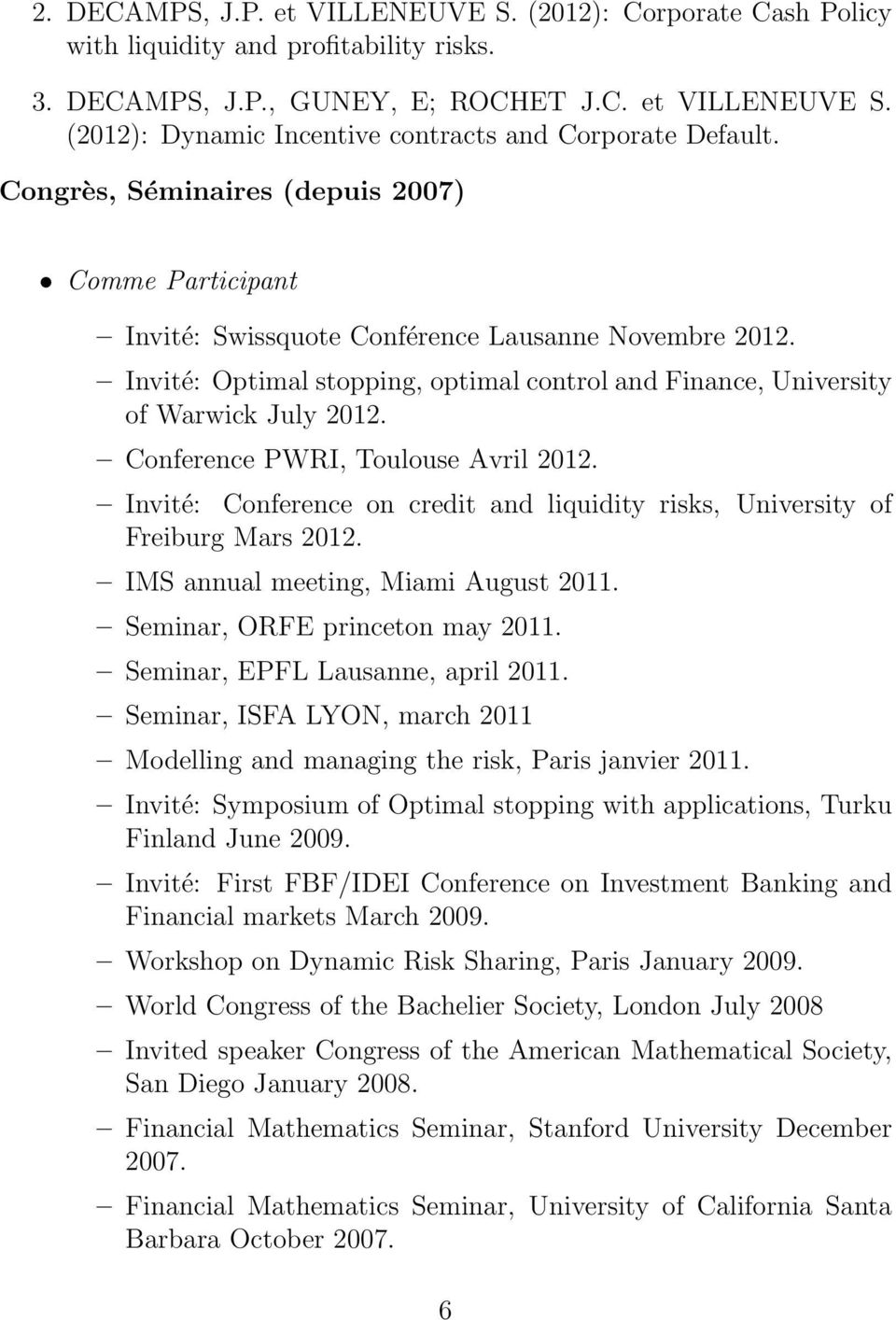 Conference PWRI, Toulouse Avril 2012. Invité: Conference on credit and liquidity risks, University of Freiburg Mars 2012. IMS annual meeting, Miami August 2011. Seminar, ORFE princeton may 2011.
