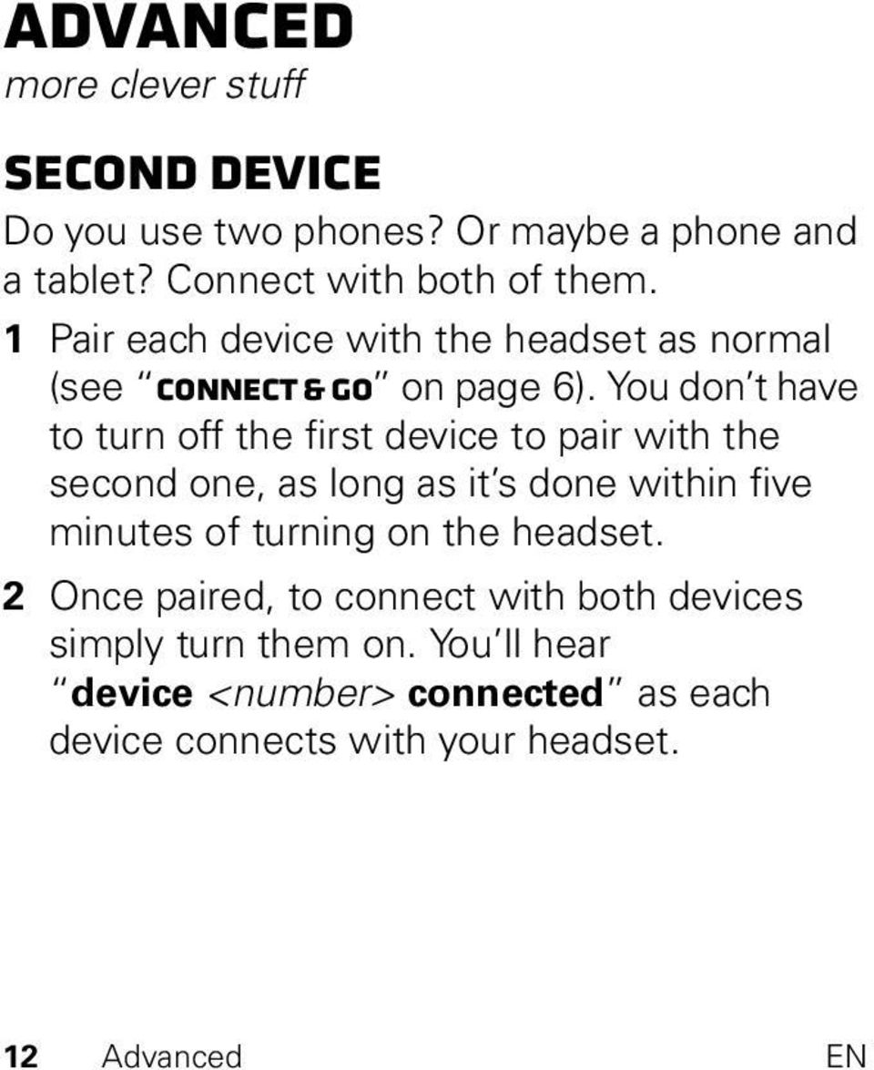 You don t have to turn off the first device to pair with the second one, as long as it s done within five minutes of turning