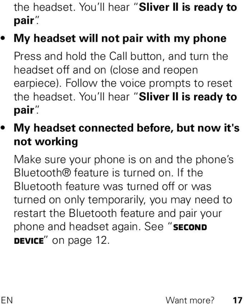 Follow the voice prompts to reset  My headset connected before, but now it's not working Make sure your phone is on and the phone s Bluetooth feature