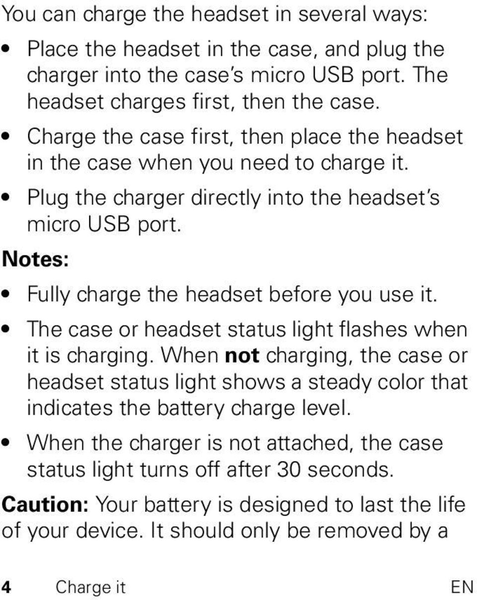Notes: Fully charge the headset before you use it. The case or headset status light flashes when it is charging.