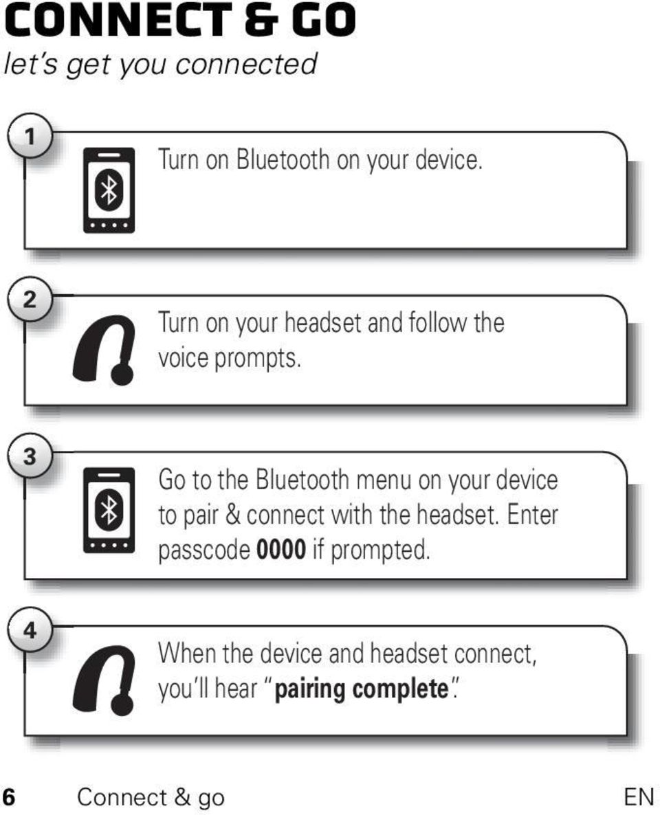 3 Go to the Bluetooth menu on your device to pair & connect with the headset.