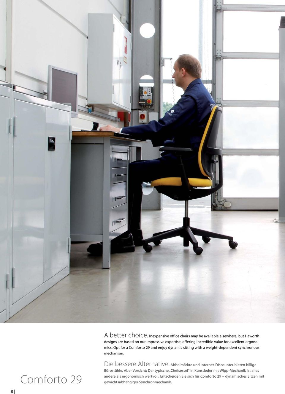 excellent ergonomics. Opt for a Comforto 29 and enjoy dynamic sitting with a weight-dependent synchronous mechanism.