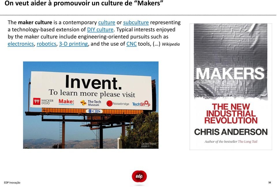 Typical interests enjoyed by the maker culture include engineering-oriented pursuits