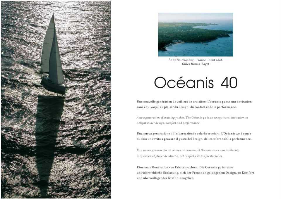 The Océanis 40 is an unequivocal invitation to delight in her design, comfort and performance. Una nuova generazione di imbarcazioni a vela da crociera.