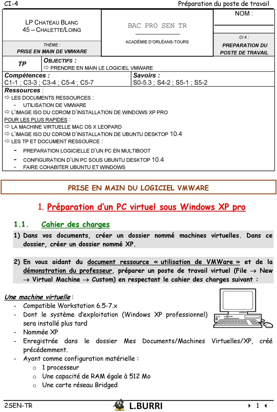 3 ; S4-2 ; S5-1 ; S5-2 Ressources : LES DOCUMENTS RESSOURCES : - UTILISATION DE VMWARE L IMAGE ISO DU CDROM D INSTALLATION DE WINDOWS P PRO POUR LES PLUS RAPIDES : LA MACHINE VIRTUELLE MAC OS LEOPARD