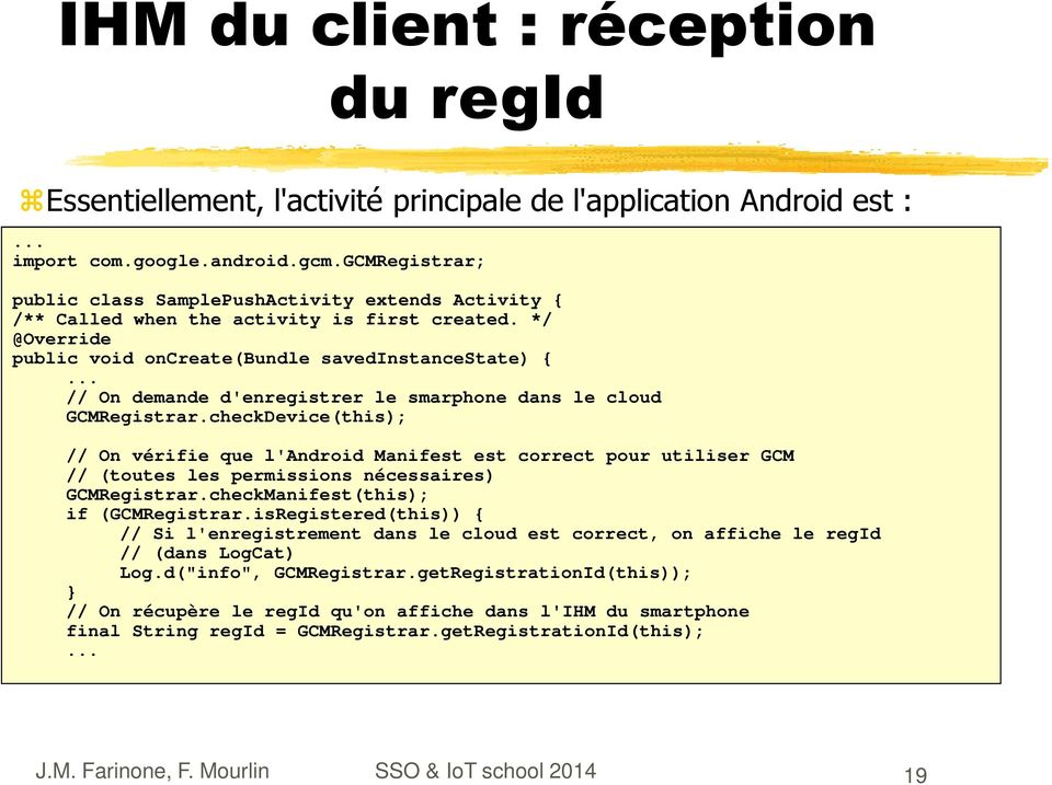 .. // On demande d'enregistrer le smarphone dans le cloud GCMRegistrar.