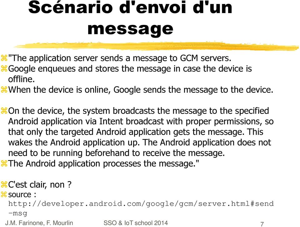 On the device, the system broadcasts the message to the specified Android application via Intent broadcast with proper permissions, so that only the targeted Android