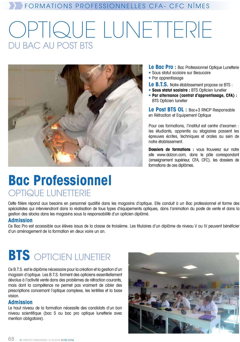 Notre établissement propose ce BTS : Sous statut scolaire : BTS Opticien lunetier Par alternance (contrat d apprentissage, CFA) : BTS Opticien lunetier Le Post BTS OL : Bac+3 RNCP Responsable en