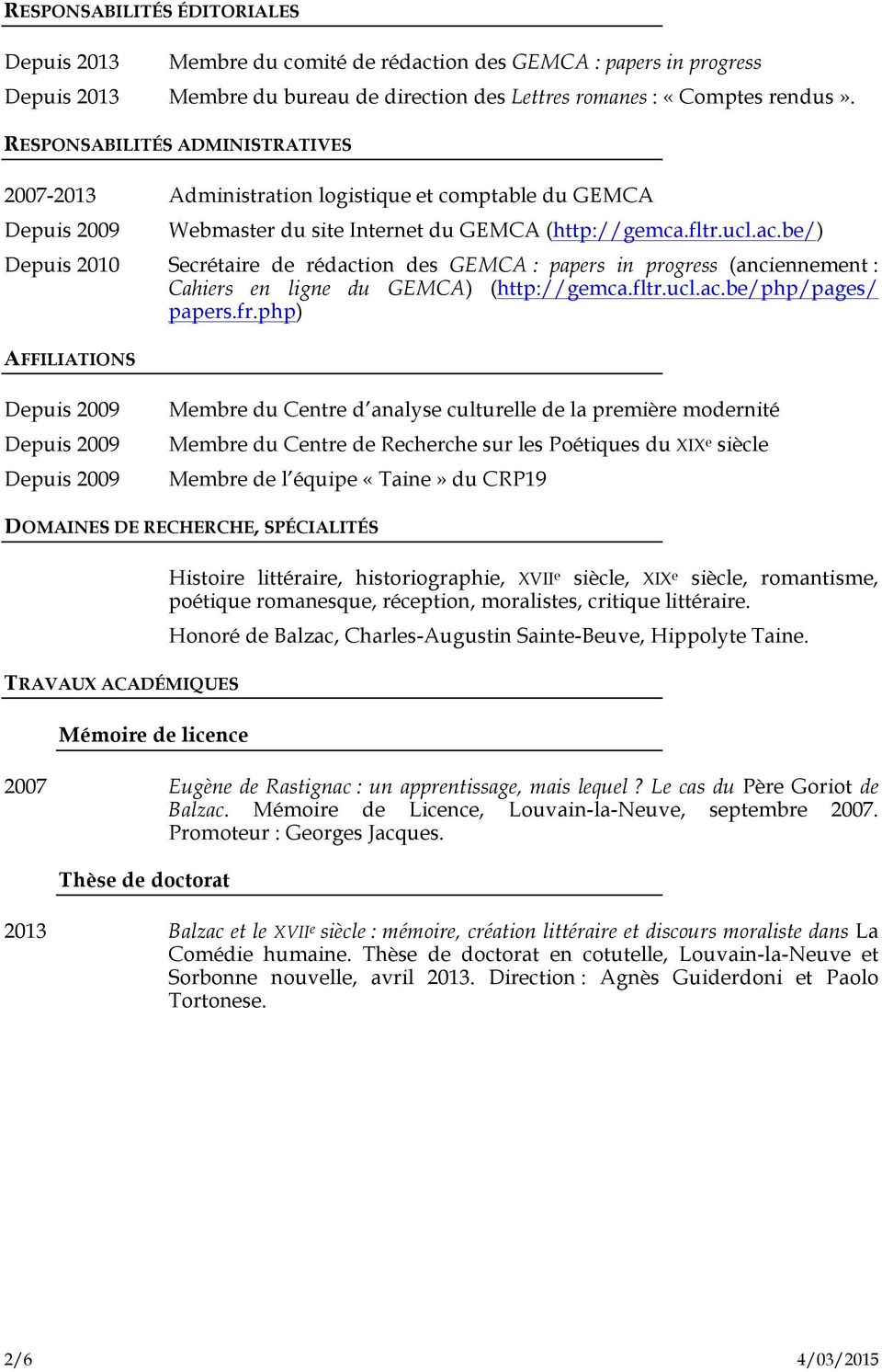 be/) Depuis 2010 Secrétaire de rédaction des GEMCA : papers in progress (anciennement : Cahiers en ligne du GEMCA) (http://gemca.fltr.ucl.ac.be/php/pages/ papers.fr.