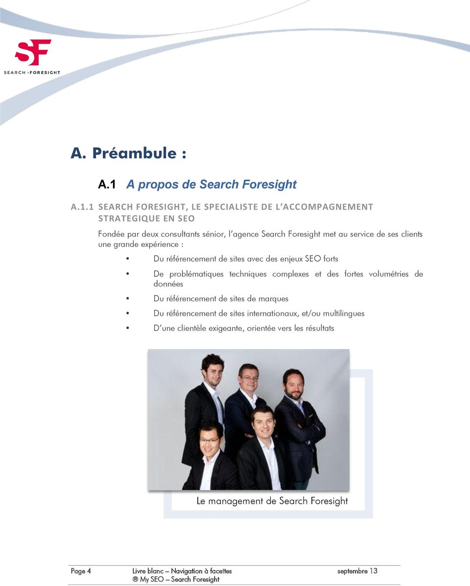 1 SEARCH FORESIGHT, LE SPECIALISTE DE L ACCOMPAGNEMENT STRATEGIQUE EN SEO Fondée par deux consultants sénior, l agence Search Foresight met