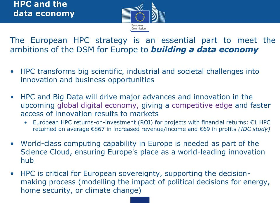 innovation results to markets European HPC returns-on-investment (ROI) for projects with financial returns: 1 HPC returned on average 867 in increased revenue/income and 69 in profits (IDC study)