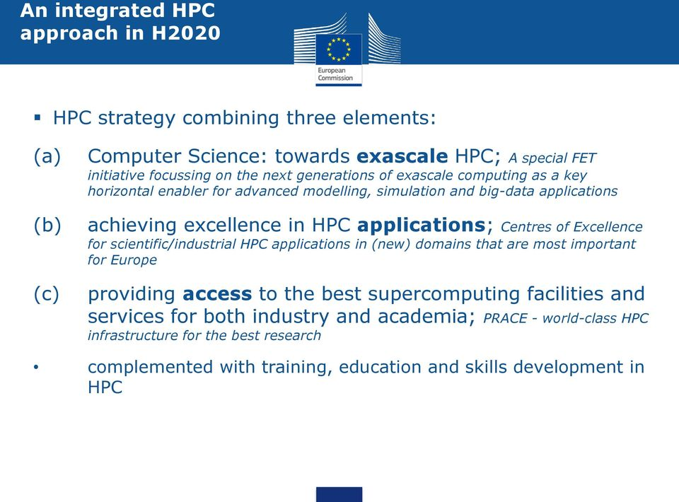 Centres of Excellence for scientific/industrial HPC applications in (new) domains that are most important for Europe providing access to the best supercomputing