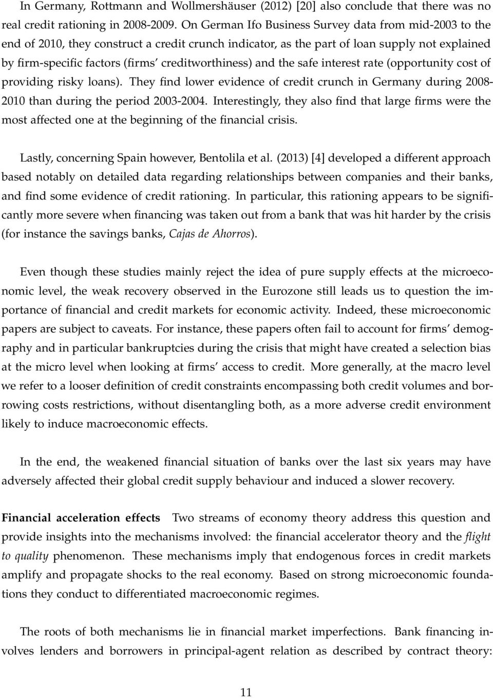 creditworthiness) and the safe interest rate (opportunity cost of providing risky loans). They find lower evidence of credit crunch in Germany during 2008-2010 than during the period 2003-2004.