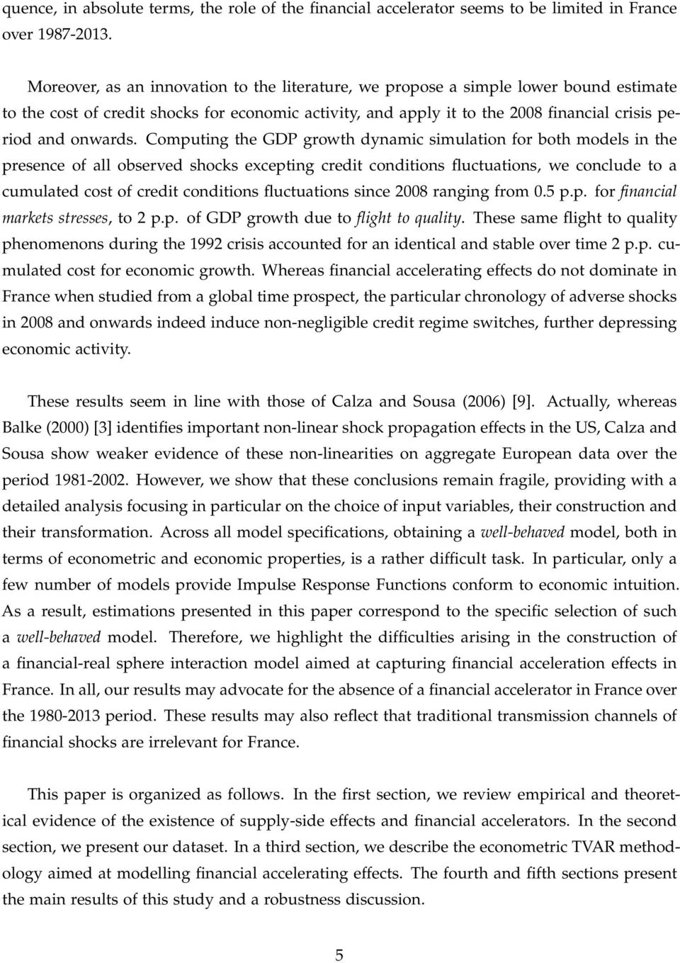 Computing the GDP growth dynamic simulation for both models in the presence of all observed shocks excepting credit conditions fluctuations, we conclude to a cumulated cost of credit conditions