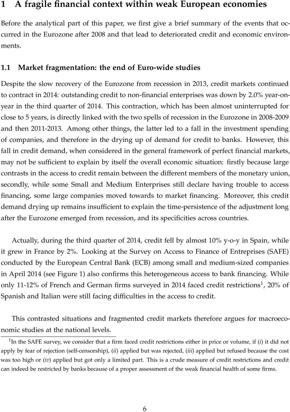 1 Market fragmentation: the end of Euro-wide studies Despite the slow recovery of the Eurozone from recession in 2013, credit markets continued to contract in 2014: outstanding credit to