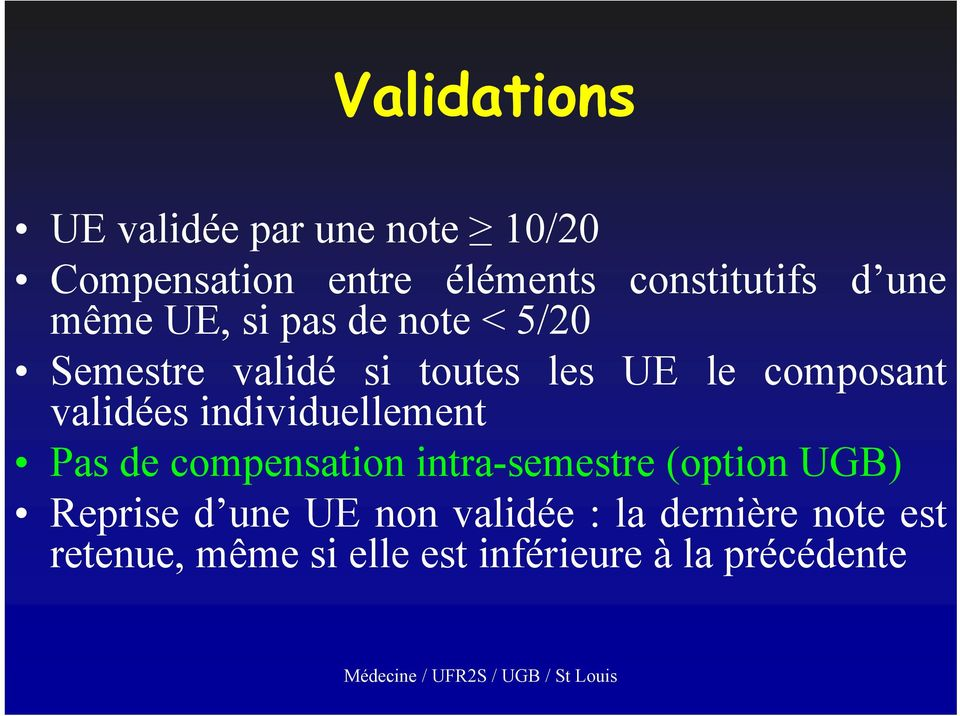validées individuellement Pas de compensation intra-semestre (option UGB) Reprise d