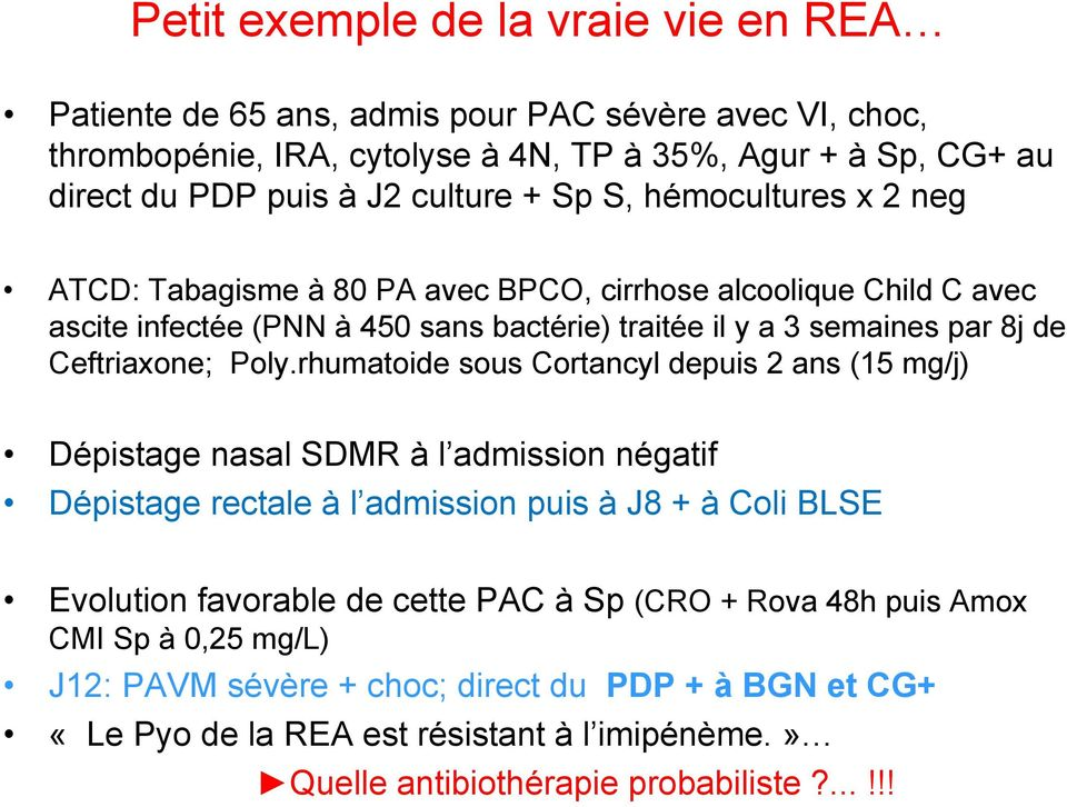 Poly.rhumatoide sous Cortancyl depuis 2 ans (15 mg/j) Dépistage nasal SDMR à l admission négatif Dépistage rectale à l admission puis à J8 + à Coli BLSE Evolution favorable de cette PAC à