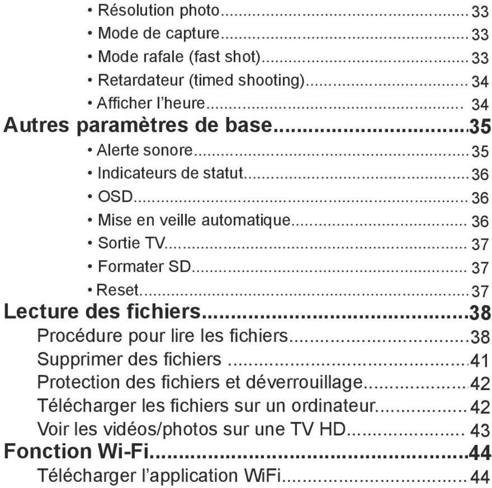 .. 37 Formater SD... 37 Reset... 37 Lecture des fichiers... 38 Procédure pour lire les fichiers... 38 Supprimer des fichiers.