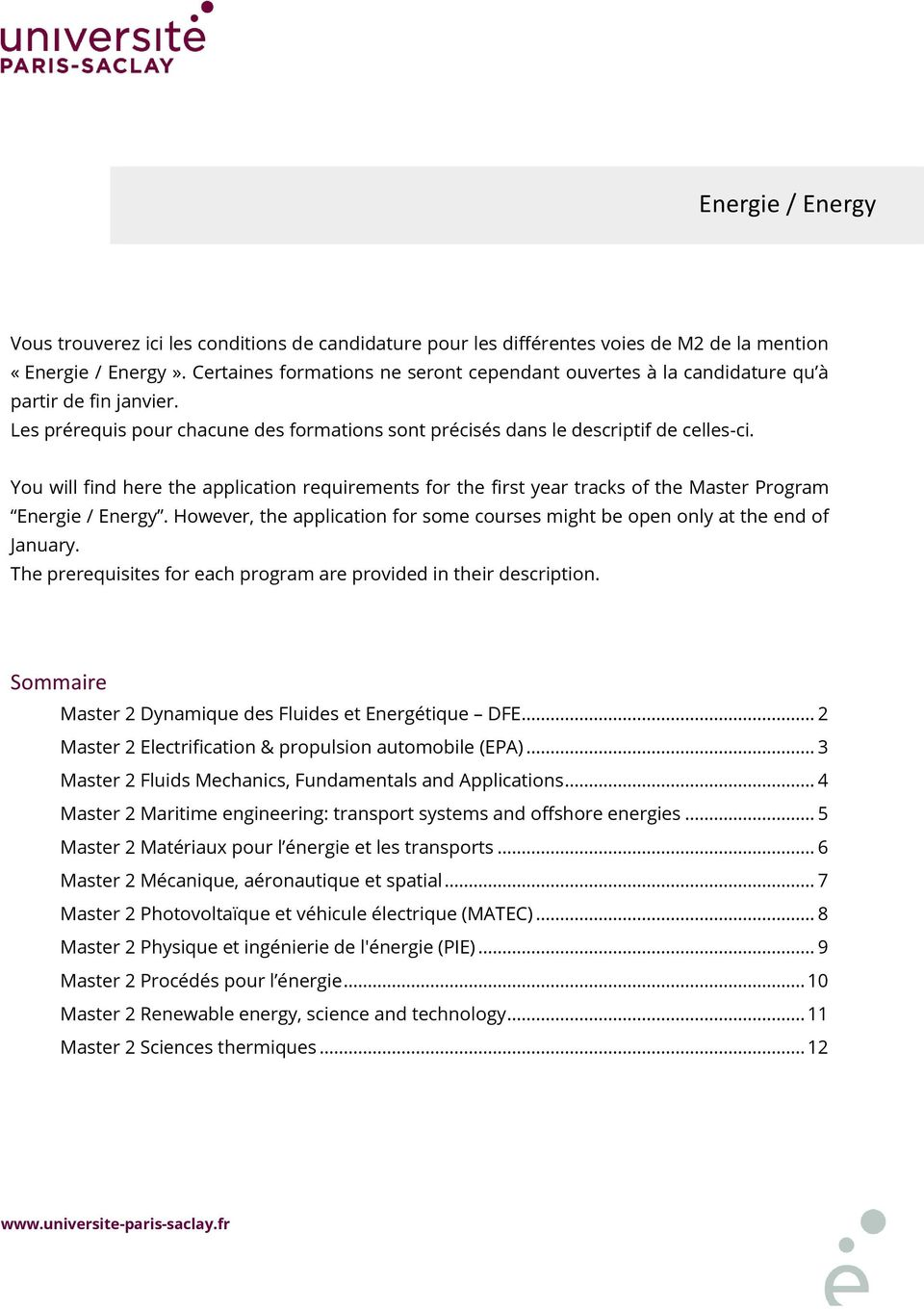 You will find here the application requirements for the first year tracks of the Master Program Energie / Energy. However, the application for some courses might be open only at the end of January.
