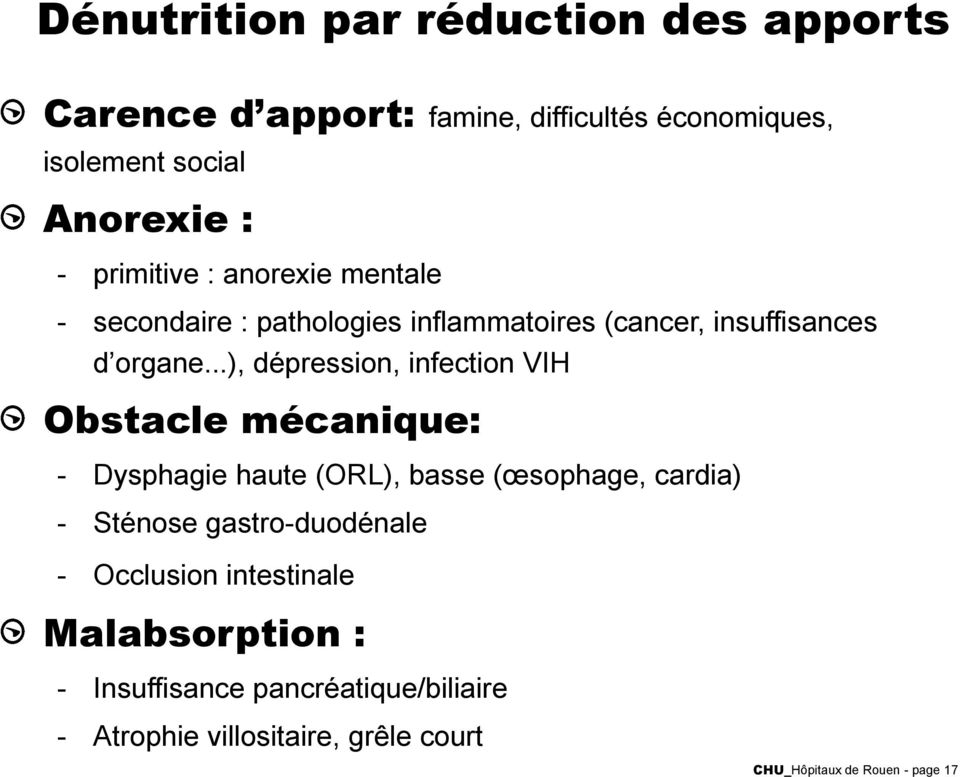 ..), dépression, infection VIH Obstacle mécanique: - Dysphagie haute (ORL), basse (œsophage, cardia) - Sténose