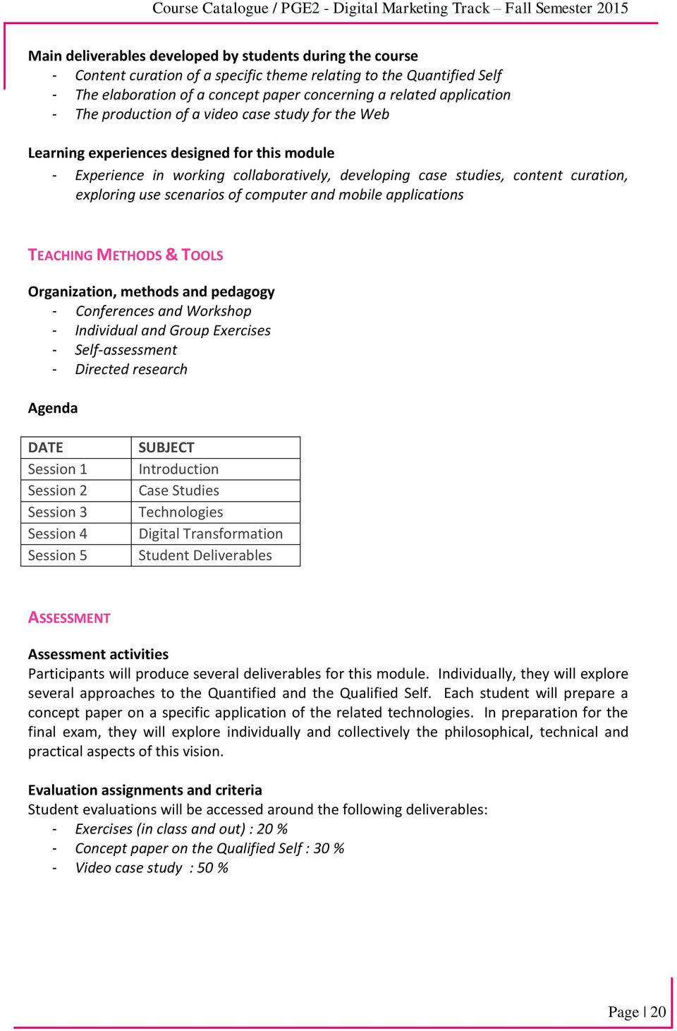 scenarios of computer and mobile applications TEACHING METHODS & TOOLS Organization, methods and pedagogy - Conferences and Workshop - Individual and Group Exercises - Self-assessment - Directed