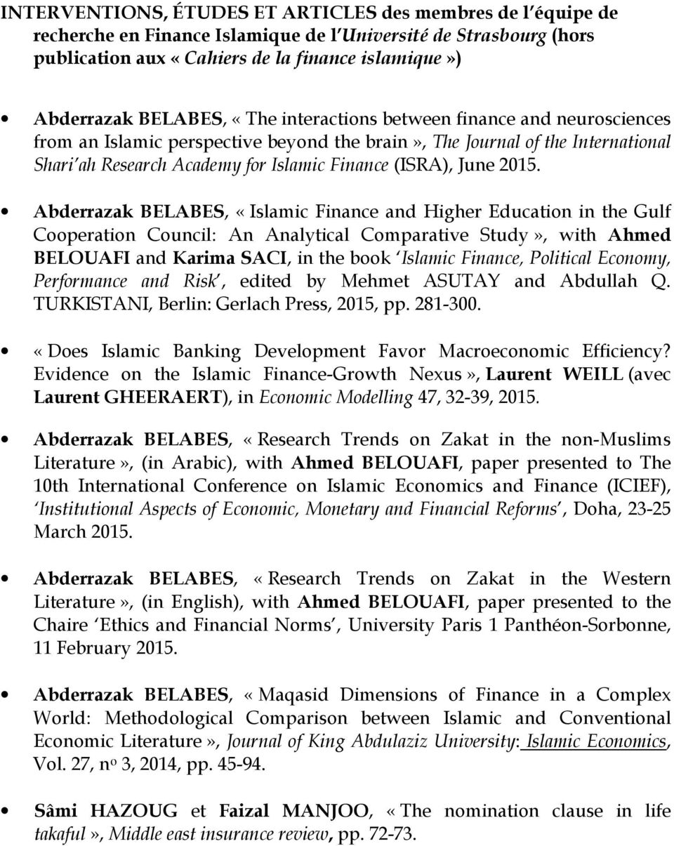 Abderrazak BELABES, «Islamic Finance and Higher Education in the Gulf Cooperation Council: An Analytical Comparative Study», with Ahmed BELOUAFI and Karima SACI, in the book Islamic Finance,