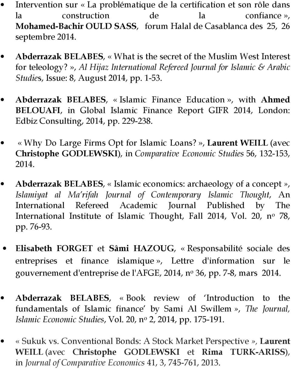 Abderrazak BELABES, «Islamic Finance Education», with Ahmed BELOUAFI, in Global Islamic Finance Report GIFR 2014, London: Edbiz Consulting, 2014, pp. 229-238.